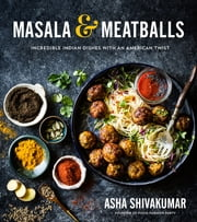 Masala & Meatballs - Incredible Indian Dishes with an American Twist ebook by Asha Shivakumar
