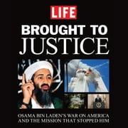 Brought to Justice - Osama Bin Laden's War on America and the Mission that Stopped Him audiobook by Editors of Life Magazine