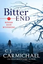 Bitter End ebook by C. J. Carmichael
