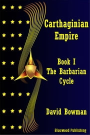 Carthaginian Empire: Book 1 - The Barbarian Cycle ebook by David Bowman