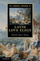 The Cambridge Companion to Latin Love Elegy ebook by Thea S. Thorsen