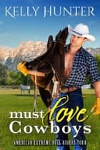 Must Love Cowboys ebook by Kelly Hunter