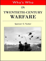 Who's Who in Twentieth Century Warfare ebook by Spencer Tucker