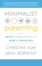 Minimalist Parenting - Enjoy Modern Family Life More by Doing Less ebook by Asha Dornfest,Christine Koh