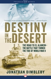 Destiny in the Desert - The Road to El Alamein: The Battle that Turned the Tide of World War II ebook by Jonathan Dimbleby
