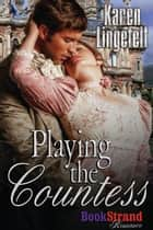 Playing the Countess ebook by Karen Lingefelt