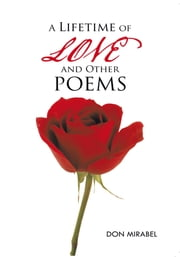 A Lifetime of LOVE and Other POEMS ebook by Don Mirabel