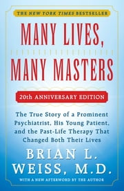 Many Lives, Many Masters - The True Story of a Prominent Psychiatrist, His Yo ebook by Brian L. Weiss, M.D.