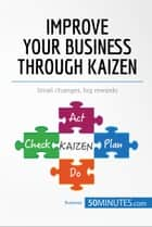 Improve Your Business Through Kaizen - Boost your results with continuous improvement ebook by 50MINUTES