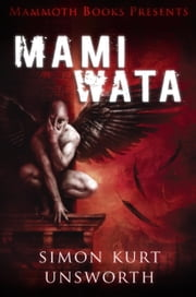 Mammoth Books presents Mami Wata ebook by Simon Kurt Unsworth