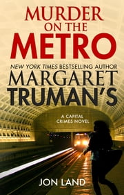 Margaret Truman's Murder on the Metro - A Capital Crimes Novel ebook by Margaret Truman, Jon Land