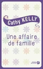 Une affaire de famille ebook by Cathy KELLY, Claire-Marie CLÉVY