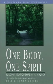 One Body, One Spirit - Building Relationships in the Church ebook by Dale Larsen,Sandy Larsen
