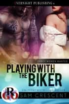 Playing With the Biker ebook by Sam Crescent
