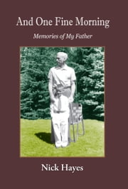 And One Fine Morning Memories of My Father ebook by Nick Hayes