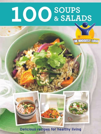 Biggest Loser 100 Soups and Salads ebook by