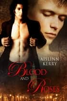 Blood and Roses ebook by Aislinn Kerry