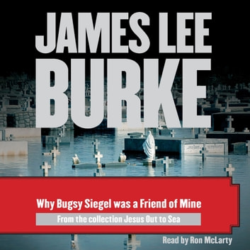 Why Bugsy Siegel Was a Friend of Mine audiobook by James Lee Burke