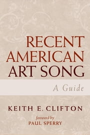 Recent American Art Song - A Guide ebook by Keith E. Clifton,Paul Sperry