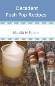 Decadent Push Pop Recipes ebook by Meallá H Fallon