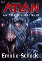 Atlan - Das absolute Abenteuer 11: Emotion-Schock ebook by Peter Terrid, Horst Hoffmann, Perry Rhodan Redaktion