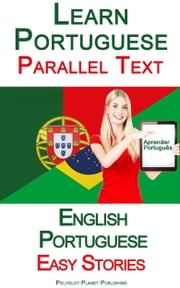 Learn Portuguese - Parallel Text - Easy Stories (English - Portuguese) ebook by Polyglot Planet Publishing