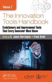 The Innovation Tools Handbook, Volume 2 - Evolutionary and Improvement Tools that Every Innovator Must Know ebook by H. James Harrington, Frank Voehl