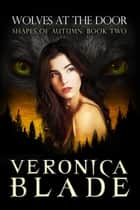 Wolves at the Door - Shapes of Autumn, #2 ebook by Veronica Blade