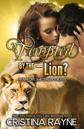 Tempted by the - Lion? - Riverford Shifters, #5 ebook by Cristina Rayne