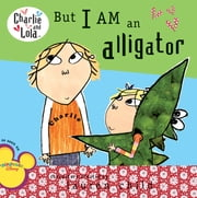 But I Am an Alligator ebook by Lauren Child