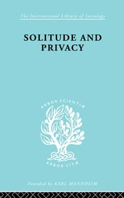 Solitude and Privacy - A Study of Social Isolation, its Causes and Therapy ebook by Paul Halmos