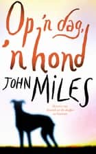 Op 'n dag, 'n hond ebook by John Miles
