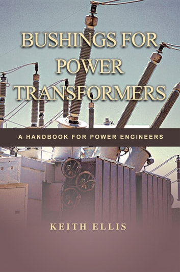 Bushings for Power Transformers - A Handbook for Power Engineers ebook by KEITH ELLIS