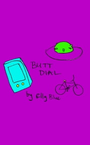Butt Dial ebook by Elly Blue