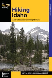 Hiking Idaho - A Guide to the State's Greatest Hiking Adventures ebook by Luke Kratz,Jackie Maughan,Ralph Maughan