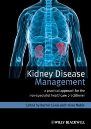 Kidney Disease Management - A Practical Approach for the Non-Specialist Healthcare Practitioner ebook by Rachel Lewis,Helen Noble