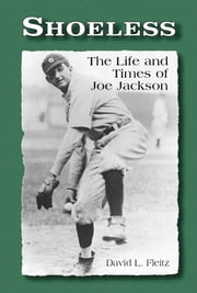 Shoeless - The Life and Times of Joe Jackson ebook by David L. Fleitz