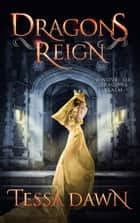 Dragons Reign - A Novel of Dragons Realm ebook by Tessa Dawn
