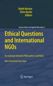 Ethical Questions and International NGOs - An exchange between Philosophers and NGOs ebook by Keith Horton,Chris Roche