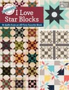 Block-Buster Quilts - I Love Star Blocks - 16 Quilts from an All-Time Favorite Block ebook by Karen M. Burns