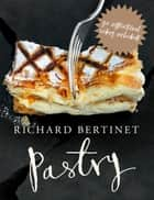 Pastry ebook by Richard Bertinet