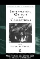 Interpreting Objects and Collections ebook by Susan Pearce