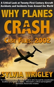 Why Planes Crash Case Files: 2002 ebook by Sylvia Wrigley