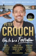 How to Be a Footballer ebook by Peter Crouch