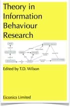 Theory in Information Behaviour Research ebook by T.D. Wilson