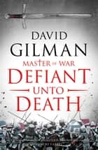 Defiant Unto Death ebook by David Gilman