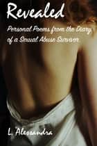Revealed - Personal Poems from the Diary of a Sexual Abuse Survivor ebook by