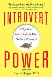 Introvert Power - Why Your Inner Life Is Your Hidden Strength ebook by Laurie Helgoe, Ph.D.