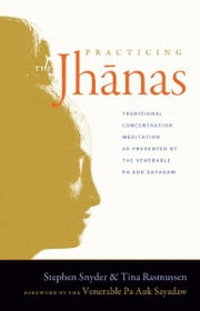 Practicing the Jhanas - Traditional Concentration Meditation as Presented by the Venerable Pa Auk Sayadaw ebook by Tina Rasmussen,Stephen Snyder,Pa Auk Sayadaw