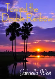 Toward the Double Rainbow: An Hawaii Travel Tale ebook by Gabriella West